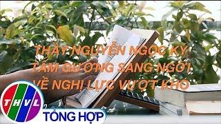 THVL | Thầy Nguyễn Ngọc Ký - Tấm gương sáng ngời về nghị lực vượt lên số phận