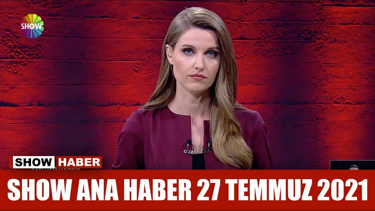 Show Ana Haber 27 Temmuz 2021