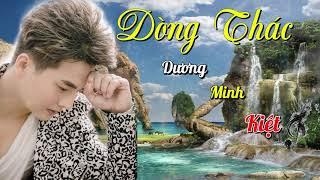DÒNG THÁC - DƯƠNG MINH KIỆT | KARAOKE