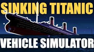 SINKING TITANIC! | Vehicle Simulator