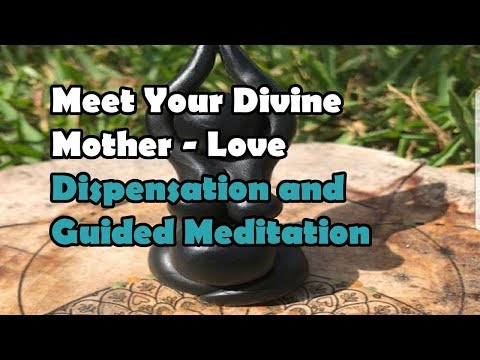 Meet Your Divine Mother - Love Dispensation and Guided Meditation