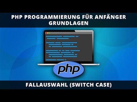 PHP PROGRAMMIERUNG FÜR ANFÄNGER - FALLAUSWAHL (Switch Case)