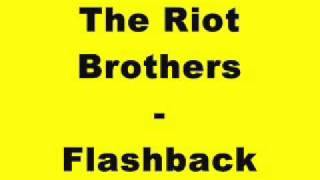 The Riot Brothers - Flashback