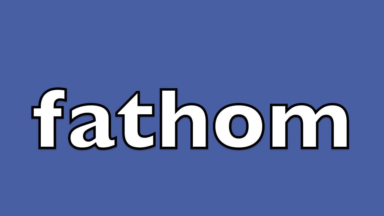 How to pronounce fathom