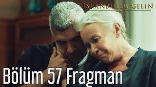 İstanbullu Gelin 57. Bölüm Fragman