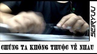 Chúng Ta Không Thuộc Về Nhau - Sơn Tùng M-TP - Pen Tapping by Seiryuu