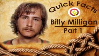 Quick Facts on William Stanley Milligan (Billy Milligan) Part 1, The Story.
