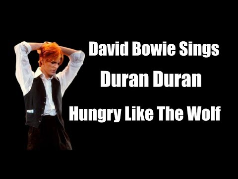 RARE -  David Bowie Sings Duran Duran -  Hungry Like The Wolf