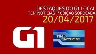 TEM Notícias Sorocaba 1° Edição: Notícias do G1 Local (20/04/2017)