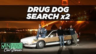 Searched by Drug Dogs twice on a Cannonball Run