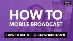 How to Mobile Broadcast on CAM4 with the C4 Broadcaster!