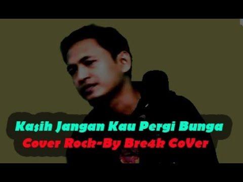 Kasih Jangan Kau Pergi Bunga Cover Rock-By Bre4k CoVer