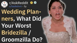 Wedding Planners, What Did Your Worst Bridezilla Do? (r/AskReddit)