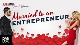 What's It Like To Be Married To An Entrepreneur - Alpha Man Smart Woman