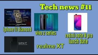 Tech news #11 ,iPhone 11 diamond  , redmi note 8 pro lunch date , vivo Z series , realme XT