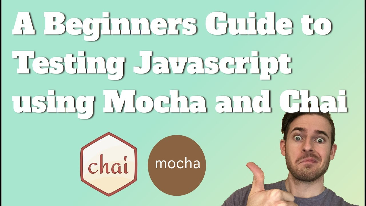 A Beginners Guide to Testing Javascript using Mocha and Chai