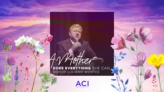 ACI 5/10/20 Mother's Day Service – A Mother Does Everything She Can