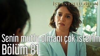 İstanbullu Gelin 81. Bölüm - Senin Mutlu Olmanı Çok İsterim