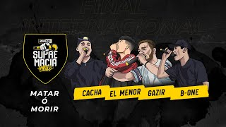 Cacha vs El Menor vs B-One vs Zasko - Matar ó Morir | Supremacia Mc Final Internacional 2019