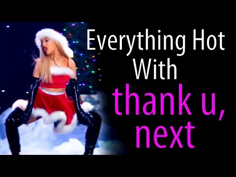Everything Hot With Ariana Grande - thank u, next