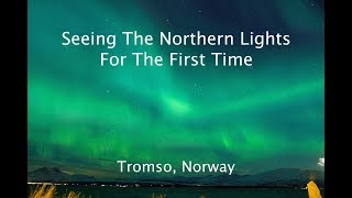 Video Seeing the Northern Lights for the First Time | Tromso, Norway download MP3, 3GP, MP4, WEBM, AVI, FLV September 2018