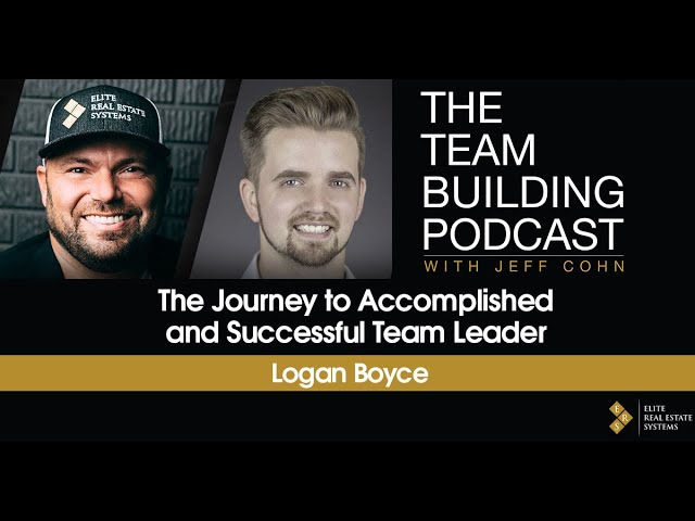 The Journey to Accomplished and Successful Team Leader w/ Logan Boyce