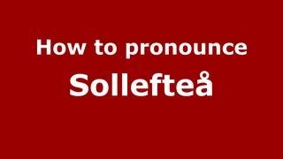 Video How to Pronounce Sollefteå - PronounceNames.com download MP3, 3GP, MP4, WEBM, AVI, FLV November 2018