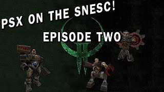 Will it play? PSX on the SNES Classic | Quake II | EP02