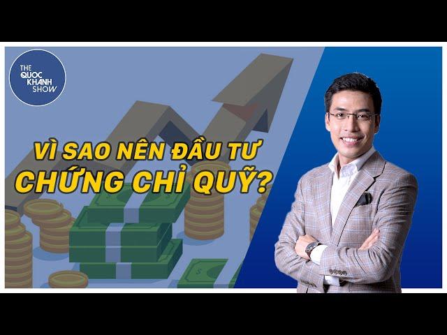 Vì sao nên đầu tư chứng chỉ quỹ? | [Vlog]