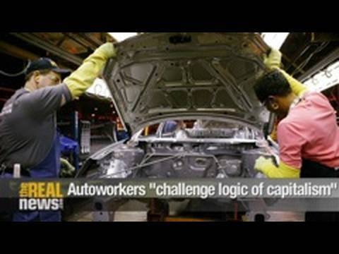 """Autoworkers """"challenge logic of capitalism"""""""