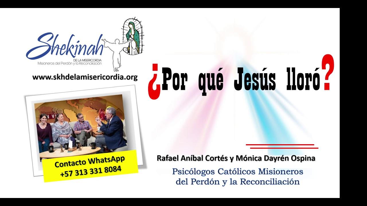 Por qué Jesús lloró - Rafael Anibal Cortés Monica Dayrén Ospina  Comunidad Shekinah de la Misericor