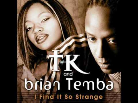 I Find It So Strange - TK & Brian Temba