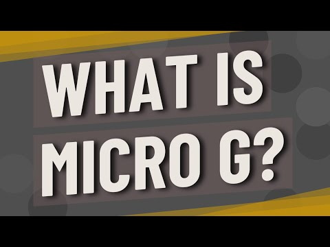 What is micro g?