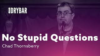 There Are No Stupid Questions. Chad Thornsberry