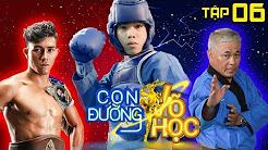 CON ĐƯỜNG VÕ HỌC | CDVH #6 FULL | Nguyễn Trần Duy Nhất giao đấu võ sĩ môn phái Vovinam | 070418