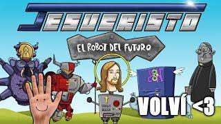 JESUCRISTO EL ROBOT DEL FUTURO | HE VUELTO