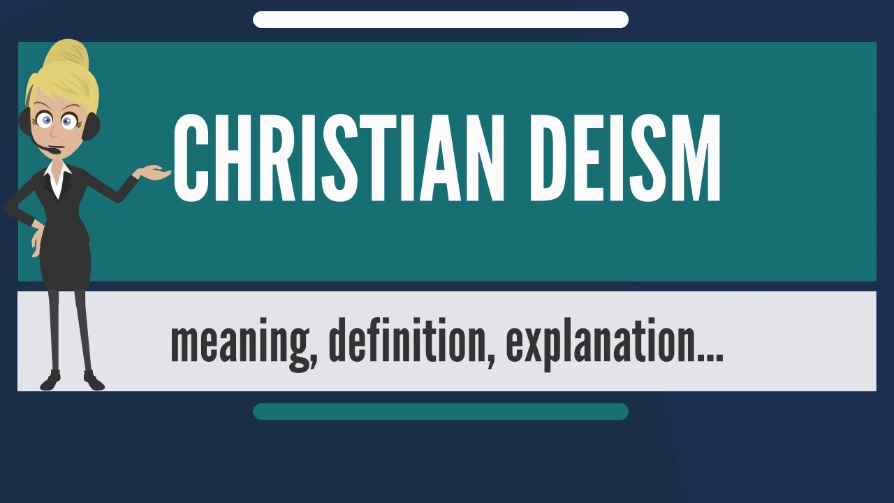 What Does CHRISTIAN DEISM Mean? CHRISTIAN DEISM Meaning U0026 Explanation