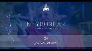 ÇAY VARMI ÇAY?(NEYRONLAR)-24-CÜ BÖLÜM
