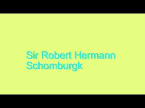 How to Pronounce Sir Robert Hermann Schomburgk