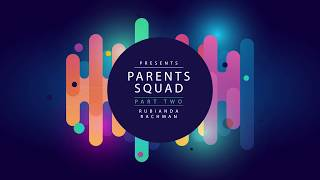 Parents Squad Part Two | Rubianda