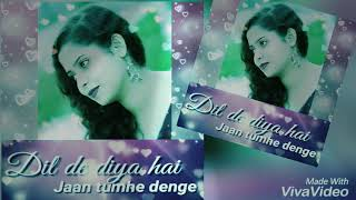 Dil de diya hai jaan tumhe denge full song  - unplugged by sikha