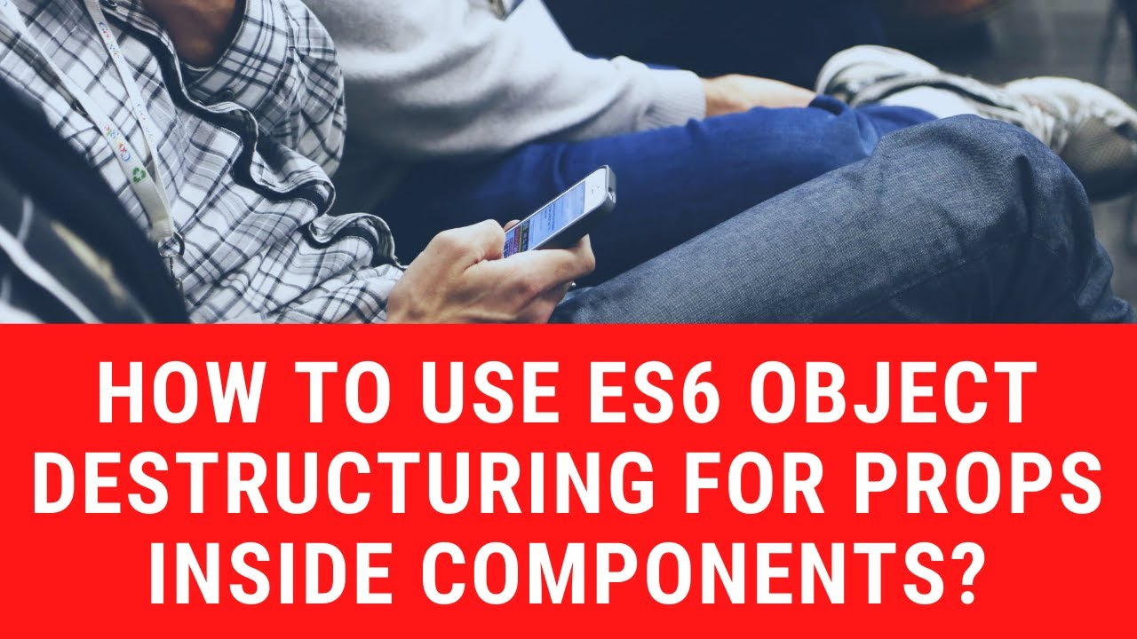 How to Use ES6 Object Destructuring for Props Inside Components?