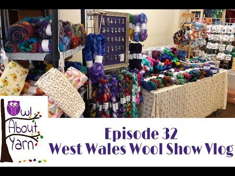 Episode 32 - West Wales Wool Show Vlog