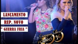 Guerra Fria - Samyra Show & Forro 100% ( Musica Sorriso Maroto Part. Jorge e Mateus )