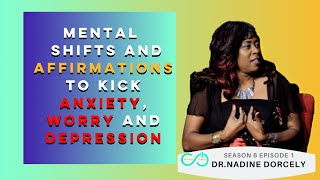 [ Vin Rétiré Strés ] Use Affirmations to kick Worry and Depression | Dr. Nadine Dorcely UPS6E1
