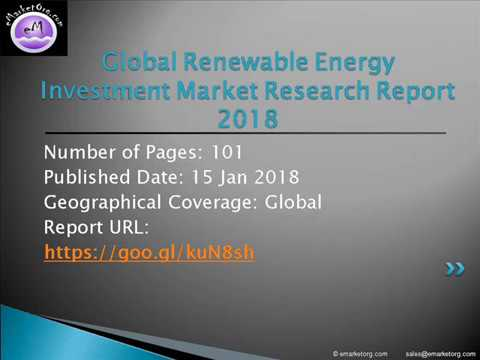 Renewable Energy Investment Market 2018 by Study Growth Factors, and Applications