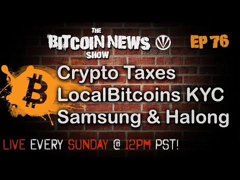 The Bitcoin News Show #76 - Crypto taxes, Localbitcoins going full KYC, Samsung working with Halong