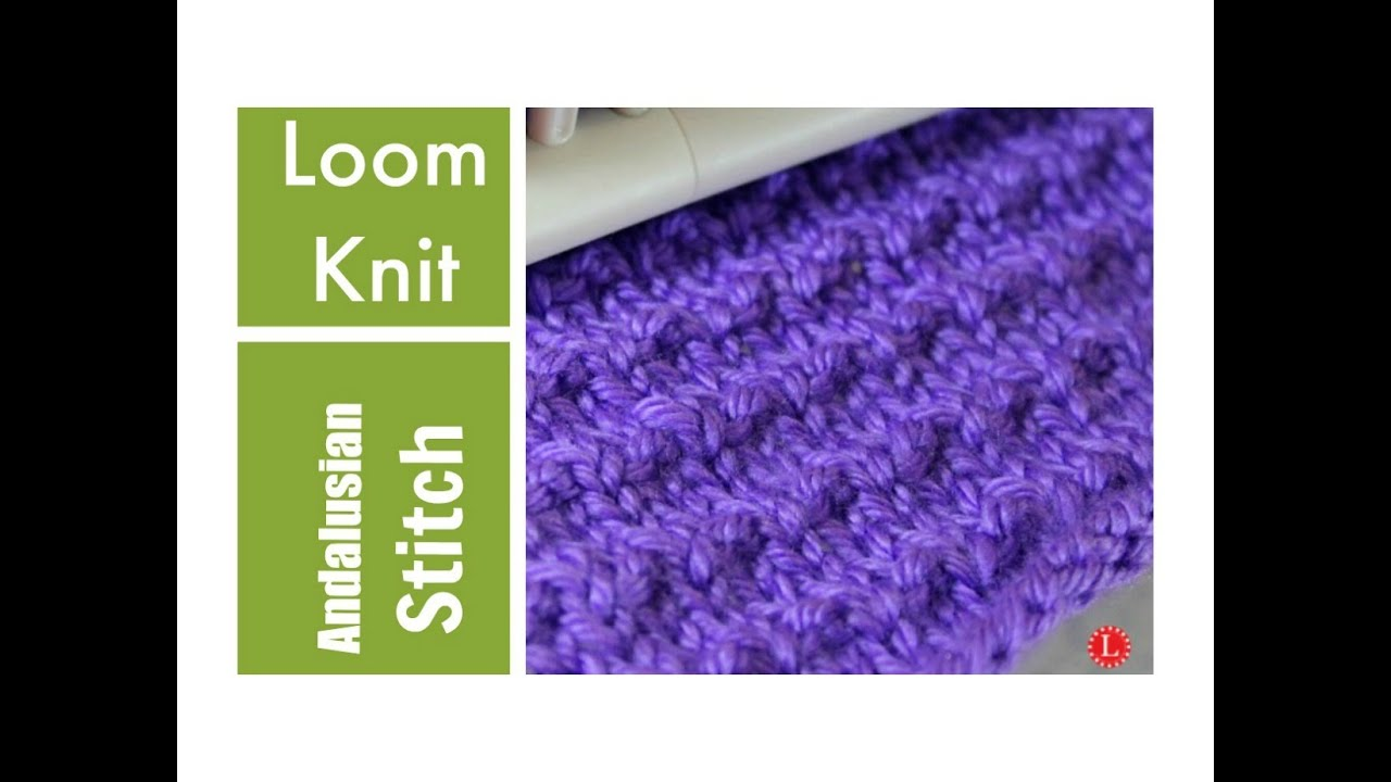 Loom Knitting Stitches Pictures : LOOM KNITTING STITCHES The Andalusian Stitch Pattern - YouTube