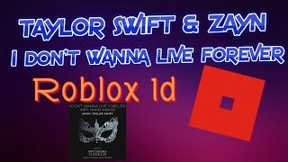 I Don't Wanna Live Forever - Zayn & Taylor Swift - Roblox Id
