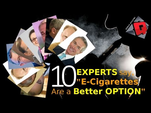 "10 Experts say, ""Vaping is Better than Smoking""!"